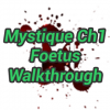 Mystique Ch1 Foetus Walkthrough