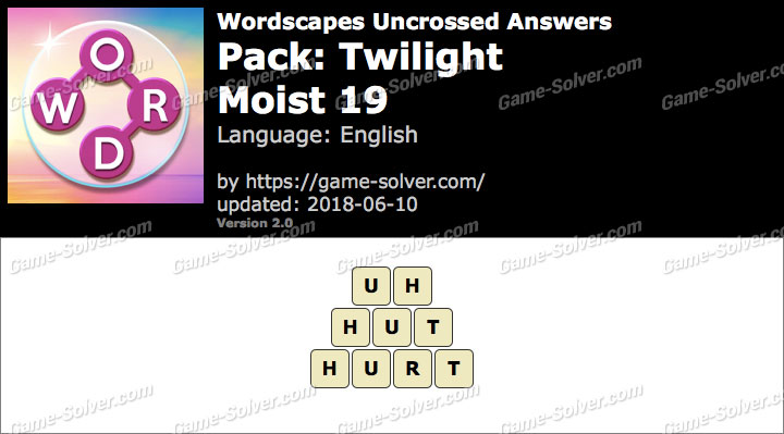 Wordscapes Uncrossed Twilight-Moist 19 Answers