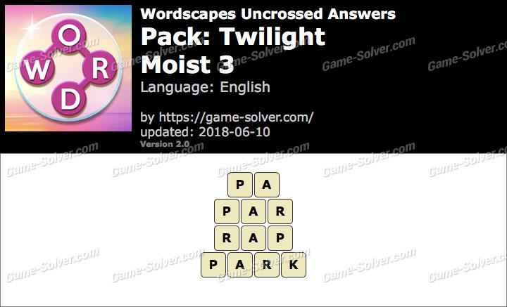 Wordscapes Uncrossed Twilight-Moist 3 Answers